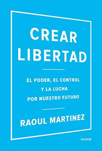 Crear libertad: El poder, el control y la lucha por nuestro futuro