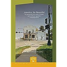 America, the Beautiful: La presencia de Estados Unidos en la cultura española contemporánea (La Casa de la Riqueza. Estudios de Cultura de España nº 27)