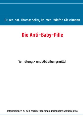 Die Anti-Baby-Pille: Verhütungs- und Abtreibungsmittel
