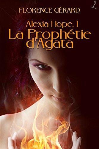 La Prophétie d'Agata: Alexia Hope, Tome 1 par Florence Gérard