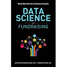 Data Science for Fundraising: Build Data-Driven Solutions Using R (English Edition)
