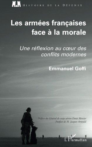 Armees Françaises (Goffi) Face a la Morale une Réflexion au Coeur des Conflits Modernes