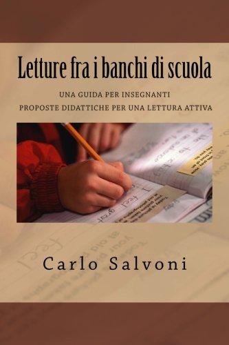 Letture Fra I Banchi Di Scuola: Una Guida Per Insegnanti; Proposte Didattiche Per Una Lettura Attiva