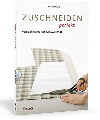 Zuschneiden perfekt - Vom Schnittmuster zum Zuschnitt -