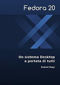 Fedora 20 - Un sistema Desktop a portata di tutti di [Mayr, Robert]