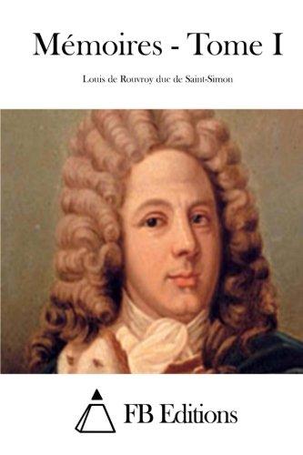 Mémoires - Tome I: 1 por Louis de Rouvroy duc de Saint-Simon