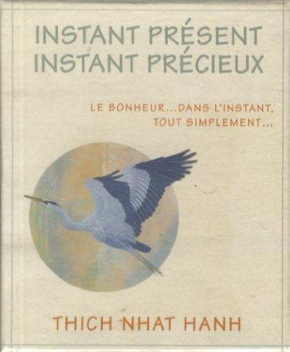 Instant présent, instant précieux - Le bonheur. dans l'instant, tout simplement. par Thich Nhat Hanh