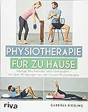 Physiotherapie für zu Hause: Häufige Beschwerden selbst behandeln – mit über 90 Übungen aus der Faszien-Physiotherapie
