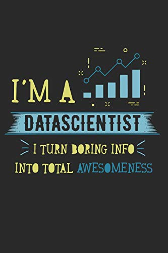 I'm A Data Scientist I Turn Boring Info Into Total Awesomeness: Data Analyst Notebook Data Scientist Agenda Big Data Scientists Planner Database ... Students Composition Book (140 Pages) (Big Agenda)