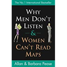 Why Men Don't Listen & Women Can't Read Maps: How to spot the differences in the way men & women think: How We're Different and What to Do About It