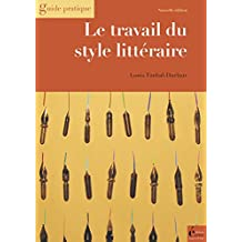 Le travail du style littéraire: Du scénario au manuscrit achevé (Guide pratique)