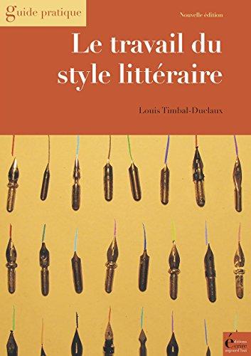 Le travail du style littéraire: Du scénario au manuscrit achevé (Guide pratique) par Louis Timbal-Duclaux