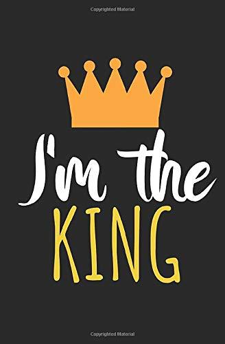 I'm the king: Notizbuch mit Spruch, Zeilen und Seitenzahlen. Für Notizen, Skizzen, Zeichnungen, als Kalender, Tagebuch oder Geschenk