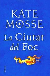 La ciutat del foc par  Kate Mosse