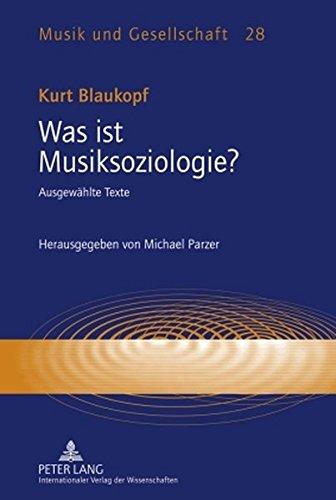 Was ist Musiksoziologie?: Ausgewählte Texte- Herausgegeben von Michael Parzer (Musik und Gesellschaft)