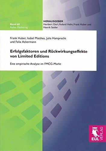 Erfolgsfaktoren und Rückwirkungseffekte von Limited Editions: Eine empirische Analyse im FMCG-Markt (Marketing)