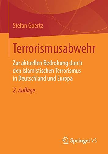 Terrorismusabwehr: Zur aktuellen Bedrohung durch den islamistischen Terrorismus in Deutschland und Europa