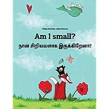 Am I small? Nan rompac cinnavala?: Children's Picture Book English-Tamil (Bilingual Edition)