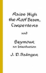 Raise High the Roof Beam, Carpenters and Seymour: An Introduction by J. D. Salinger (1991-05-01)