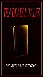 Ten Deadly Tales: A Darkling Tales Anthology