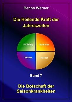 Die Heilende Kraft der Jahreszeiten (Die Botschaft der Saisonkrankheiten 7) von [Werner, Benno]