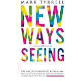 New Ways of Seeing: The Art of Therapeutic Reframing: How to use your words to release your clients from limiting beliefs, including examples from 81 real cases. (English Edition)