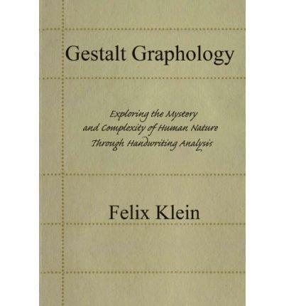 [(Gestalt Graphology: Exploring the Mystery and Complexity of Human Nature Through Handwriting Analysis)] [Author: Felix Klein] published on (December, 2007)
