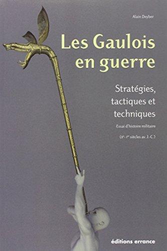 Les Gaulois en guerre : Stratégies, tactiques et techniques, Essai d'histoire militaire (IIe/Ier siècles av. J.-C.)