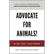 ADVOCATE FOR ANIMALS!: An Abolitionist Vegan Handbook (English Edition)