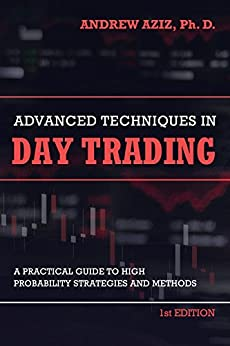 Advanced Techniques in Day Trading: A Practical Guide to High Probability Day Trading Strategies and Methods (English Edition) par [Aziz, Andrew]
