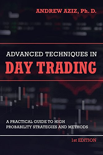 Advanced Techniques in Day Trading: A Practical Guide to High Probability Day Trading Strategies and Methods (English Edition) por Andrew Aziz