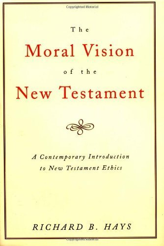 The Moral Vision of the New Testament: Community, Cross, New Creation, A Contemporary Introduction to New Testament Ethics by Richard B. Hays (1996) Paperback