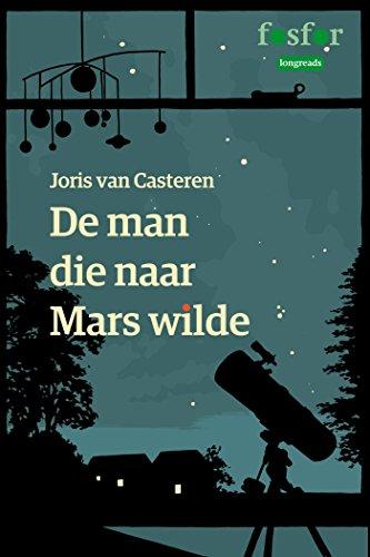 De man die naar Mars wilde (Dutch Edition) por Joris van Casteren