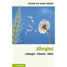 Allergien: Vorbeugen - erkennen - heilen (Gesund mit Maria Treben)