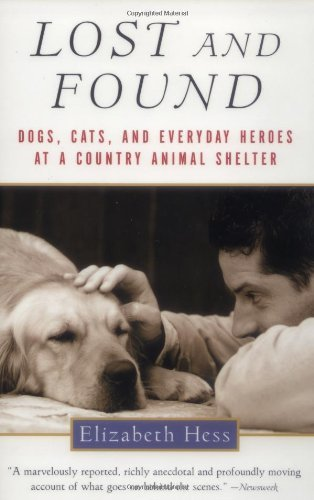 Lost and Found: Dogs, Cats, and Everyday Heroes at a Country Animal Shelter by Elizabeth Hess (2000-04-17)