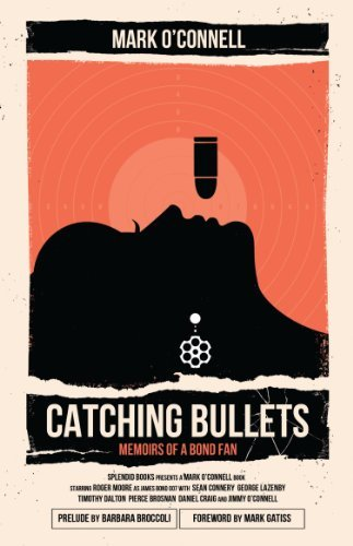 Catching Bullets: Memoirs of a Bond Fan by Mark O'Connell (2009-10-05)
