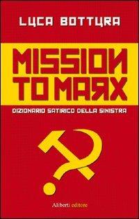 Mission to Marx. Dizionario satirico della sinistra di Luca Bottura