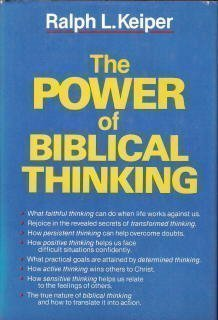 The power of Biblical thinking by Ralph L Keiper (1977-08-02)