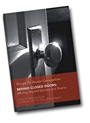 Behind Closed Doors: Moving Beyond Secrecy and Shame (Voices of Donor Conception Book 1) (English Edition)