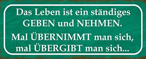 Deko7 Blechschild 27 x 10 cm Spruch: Das Leben ist EIN ständiges geben und nehmen