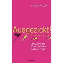 Ausgezickt! So bleibt er für immer: Schluss mit den 10 Kardinalfehlern moderner Frauen (German Edition)
