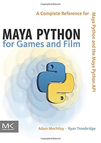 Maya Python for Games and Film: A Complete Reference for Maya Python and the Maya Python API