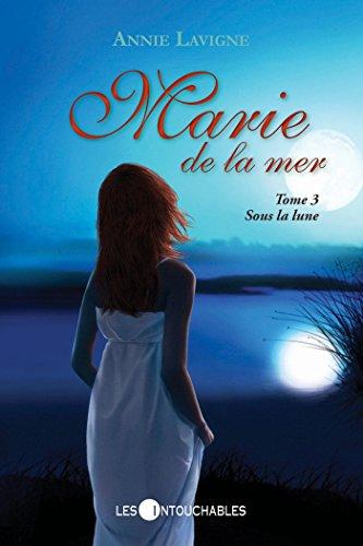 Marie de la mer - Tome 3 - Sous la lune - Annie Lavigne