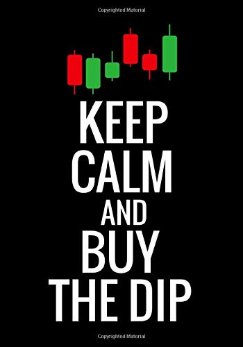 Keep Calm and Buy The Dip: Trading Log Book | Define your Goals, Record your Strategies & Keep Track of your Trade History | 150 pages (7