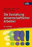Die Gestaltung wissenschaftlicher Arbeiten: Ein Leitfaden für Facharbeit/VWA, Seminararbeiten, Bachelor-, Master-, Magister- und Diplomarbeiten sowie Dissertationen