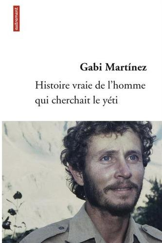 Histoire vraie de l'homme qui cherchait le yéti par Gabi Martinez