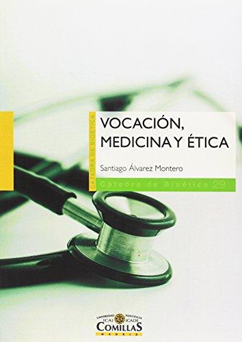 VOCACIÓN, MEDICINA Y ÉTICA (Cátedra de Bioética) por SANTIAGO ÁLVAREZ MONTERO