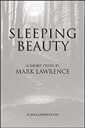 Sleeping Beauty: A Broken Empire short story - a Jorg adventure that sits between King of Thorns and Emperor of Thorns, inspired by a well known fairytale. (The Broken Empire)