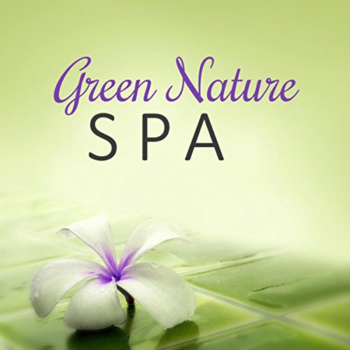 Green Nature Spa – Sensual Unforgetable Moments, Sounds of Nature, Relaxing Spa Background Music, Massage Music