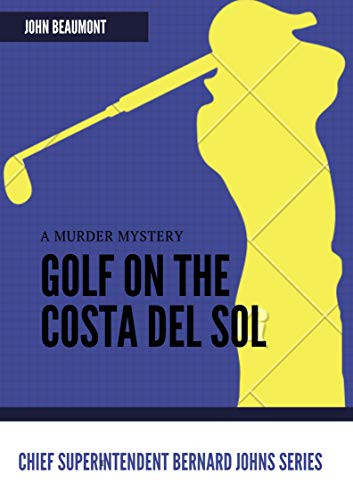 Golf on the Costa del Sol: a murder (Chief Superintendent Bernard Johns Book 4) (English Edition) -
